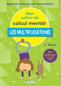 Mon cahier de calcul mental : Les multiplications