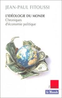 L'idéologie du monde : Chroniques d'économie politique