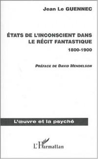 Etats de l'inconscient dans le récit fantastique 1800-1900