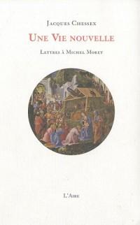 Une Vie nouvelle : Lettres à Michel Moret
