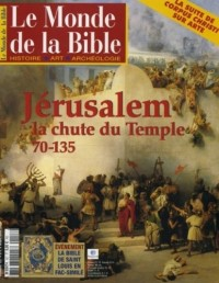 Le Monde de la Bible - Jerusalem la chute du Temple 70-135 - N° 157