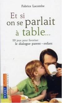 Et si on parlait à table... : 99 jeux pour favoriser le dialogue parent/enfant