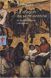 Le chagrin de saint Antoine : Et autres histoires mexicaines