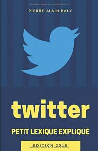 Twitter : Petit Lexique Expliqué: Comprendre Twitter à travers ses chiffres, son histoire et son jargon