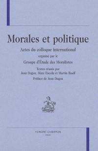 Morales et politique : Actes du colloque international organisé par le Groupe d'Etude des Moralistes