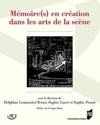 Memoires, Traces et Archives en Creation Dans les Arts de la Scene