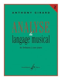 Analyse du Langage Musical Volume 2 : de Debussy a Nos Jours