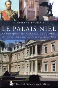 Le Palais Niel: Grand état-major à Toulouse 1868-2017