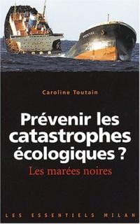 Prévenir les catastrophes écologiques ? - Les marées noires