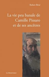 La Vie Peu Banale de Camille Pissaro et de Ses Ancetres
