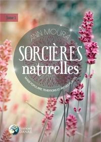 Sorcières Naturelles T1 : Magie Populaire, Traditions et Art des Plantes