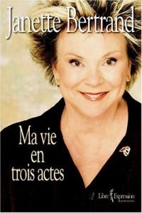 Janette Bertrand Ma Vie En Trois Actes