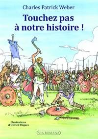 Touche pas à notre histoire ! : LŽhistoire de France telle quŽon ne lŽapprend plus