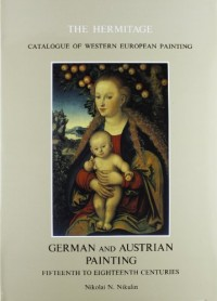German and Austrian Painting - Fifteenth to Eighteenth Centuries (The Hermitage catalogue of Western European painting)