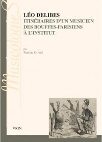 Léo Delibes : Itinéraires d'un musicien, des Bouffes-Parisiens à l'Institut