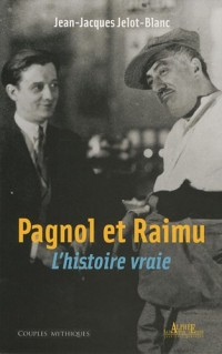 Pagnol et Raimu : L'Histoire vraie