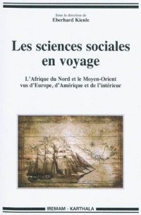 Les sciences sociales en voyage. L'Afrique du Nord et le Moyen-Orient vus d'Europe, d'Amérique et de l'intérieur