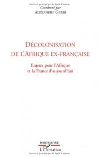 Décolonisation de l'Afrique ex-française : Enjeux pour l'Afrique et la France d'aujourd'hui