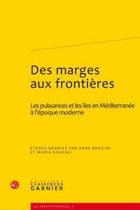 Des marges aux frontières, : Les puissances et les îles en Méditerranée à l'époque moderne