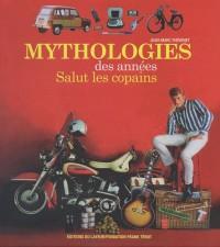 Mythologies des années Salut les copains : & abécédaire des objets des années Salut les copains
