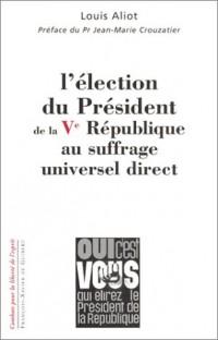 L'Election du président de la Ve république au suffrage universel direct