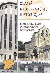 Classé monument historique : De Prosper Mérimée aux nouveaux patrimoines : région Rhône-Alpes