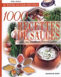 1000 recettes de sauces : Coulis, jus, bouillons, fumets, gelées...