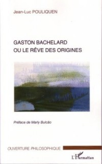 Gaston Bachelard ou le rêve des origines