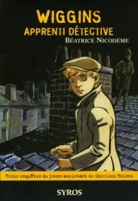 Wiggins apprenti détective : Trois enquêtes du jeune assistant de Sherlock Holmes