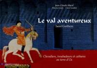 Le val aventureux : Saint Guilhem. Chevaliers, troubadours et cathares en terre d'Oc