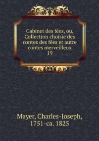 Cabinet des fées, ou, Collection choisie des contes des fées et autre contes merveilleux. 19
