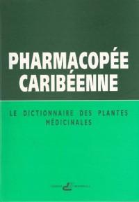 Pharmacopee Caribeenne : Le dictionnaire des plantes médicinales