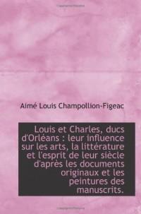 Louis et Charles, ducs d'Orléans : leur influence sur les arts, la littérature et l'esprit de leur s