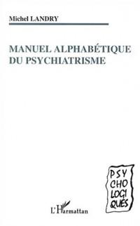Manuel alphabetique du psychiatrisme