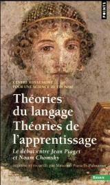 Théories du langage, Théories de l'apprentissage - Le débat entre Jean Piaget et Noam Chomsky [Poche]