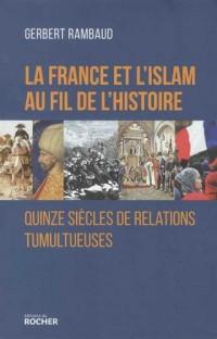 La France et l'islam au fil de l'histoire: Quinze siècles de relations tumultueuses