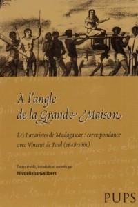 A l'angle de la Grande Maison : Les lazaristes de Madagascar : correspondance avec Vincent de Paul (1648-1661)