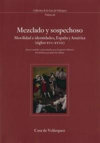 Mezclado y sospechoso. Movilidad e identidades, España y América (siglos XVI-XVIII)