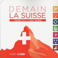 Demain la Suisse - Voyage dans un pays durable