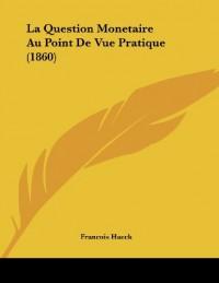 La Question Monetaire Au Point de Vue Pratique (1860)