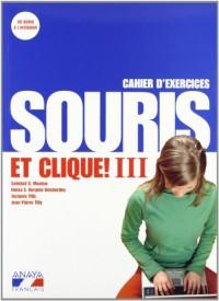 Souris et clique! III. Cahier d ' exercices et portfolio.