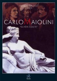 Carlo Maiolini, du Reve a l'Acte