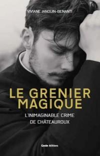 Le grenier magique - l'inimaginable crime de Châteauroux