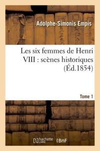 Les Six Femmes de Henri VIII  T 1  ed 1854