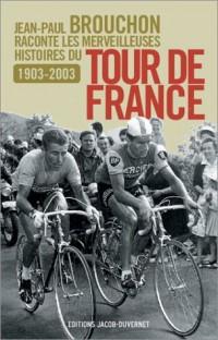Jean-Paul Brouchon raconte les merveilleuses histoires du Tour de France, 1903-2003