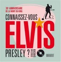 Connaissez-vous Elvis Presley ?