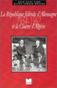 La République fédéral d'Allemagne et la Guerre d'Algérie, 1954-1962