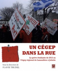 Un Cegep Dans la Rue. la Greve Etudiante de 2012 au Cegep