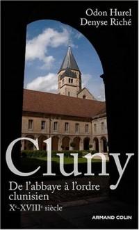 Cluny. De l'abbaye à l'ordre clunisien : Xe-XVIIIe siècle