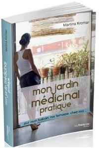 Mon jardin médicinal pratique : Sur mon balcon, ma terrasse, chez moi...